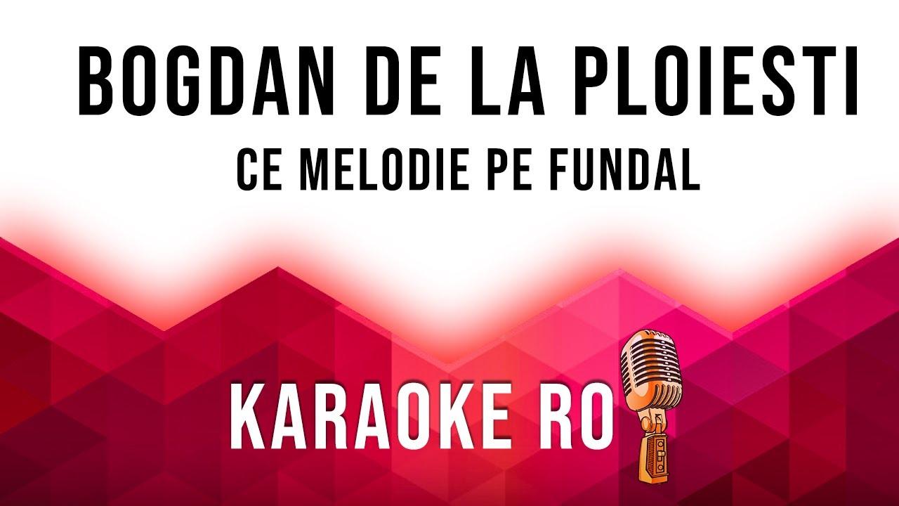 Bogdan de la Ploiesti - Ce melodie pe fundal [Karaoke 2020]