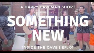"""Something New"" - Inside the Cave 01"