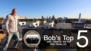 Bob's Top 5 Reasons to Love 3425 Larimer St Unit 106 in Larimer Row RIno