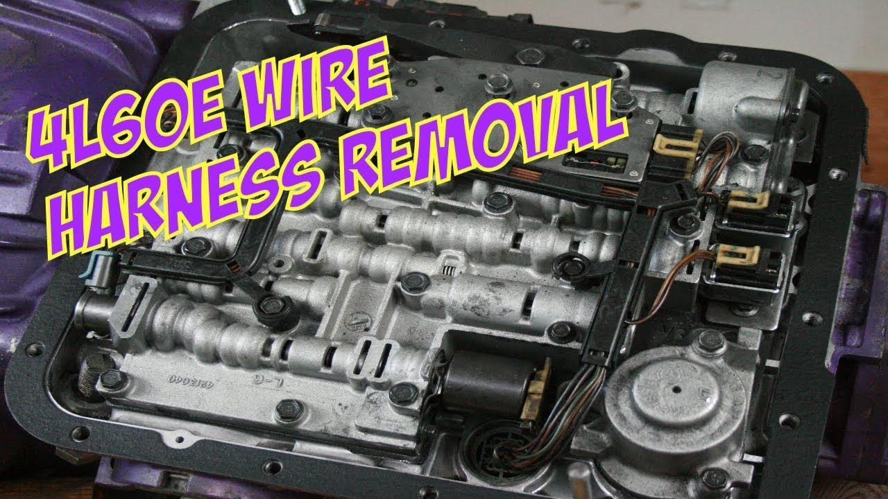 4l60e harness removal on