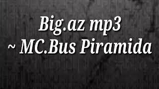 MC.Bus Piramida (Big.az mp3).mp3