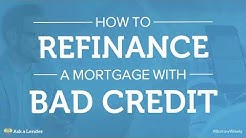 How to Refinance a Mortgage with Bad Credit | Ask a Lender