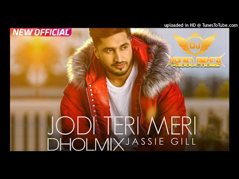 Jodi Teri Meri Remix | Dhol Mix | Jassi Gill | Desi Crew | Latest Song 2018 |  Dj Honey Mehra