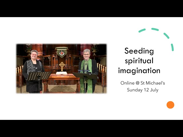 Seeding spiritual imagination -  Pentecost 6A
