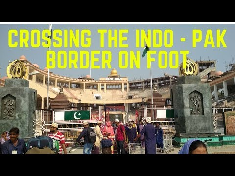 Crossing the INDIA - PAKISTAN BORDER on foot via WAGAH BORDER
