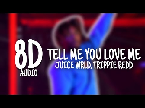 Juice WRLD – Tell Me You Luv Me Ft. Trippie Redd (8D AUDIO)