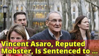 Vincent Asaro, Reputed Mobster, Is Sentenced to 8 Years for Road Rage Arson