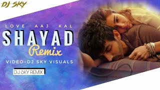 Shayad - DJ SKY Remix | Arjit Singh | Love Aaj Kal | Kartik Aryan | Sara Ali Khan | Pritam