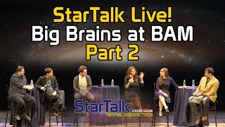 StarTalk Live! Big Brains at BAM (Part 2)