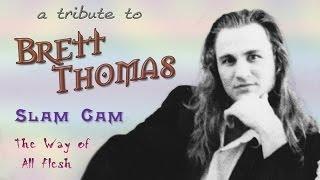 Slam Cam - The Way of All Flesh.   A Tribute to Brett Thomas.