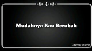(Lirik Video) Mudahnya Kau Berubah - Yazid Izaham