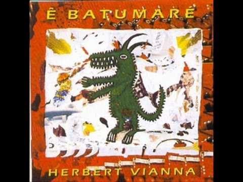 Herbert Vianna (Paralamas do Sucesso) - Ê Batumaré