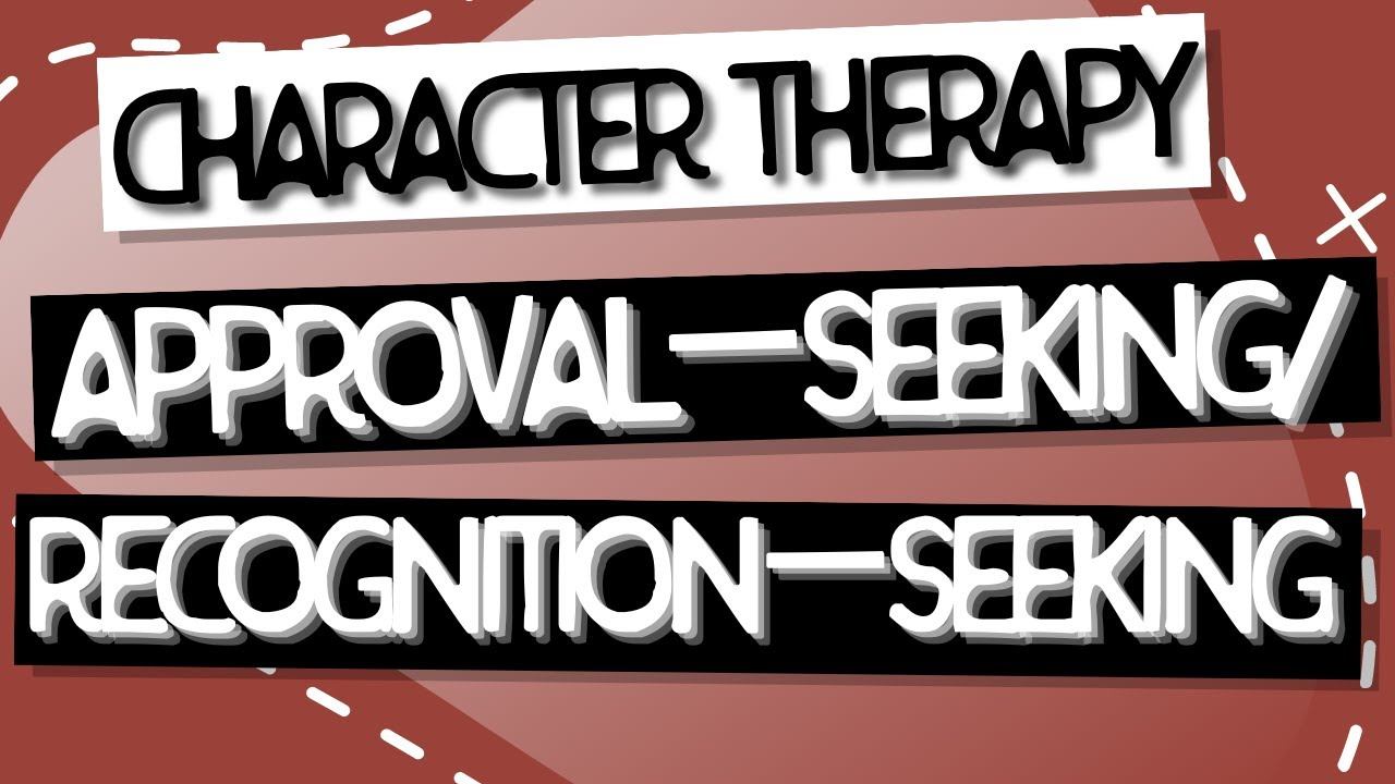 Video: Approval/Recognition Seeking