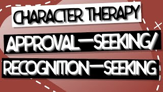 Character Therapy | Approval/Recognition-Seeking