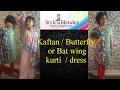 Kaftan / Butterfly dress or Bat wings kurtI in 15 minutes