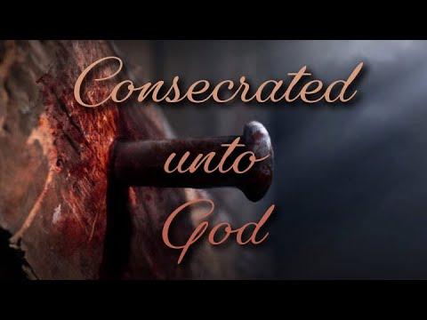 Consecrated Unto God