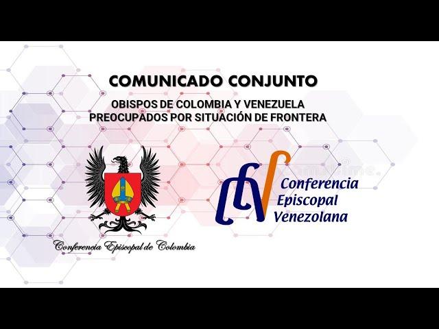 OBISPOS DE COLOMBIA Y VENEZUELA PREOCUPADOS POR SITUACIÓN DE FRONTERA