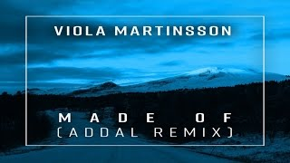 Viola Martinsson - Made Of (Addal Remix)