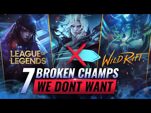 7 BROKEN Champions we DONT Want in Wild Rift (LoL Mobile)