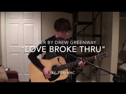 Love Broke Thru - tobyMac (Acoustic Cover by Drew Greenway)