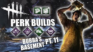 BUBBA'S BASEMENT! PT. 11 | Dead By Daylight LEATHERFACE PERK BUILDS