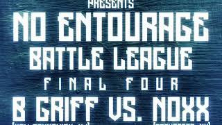 No Entourage Battle Tournament Final Four - B Griff vs Noxx