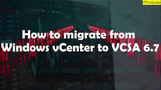 How to Migrate from VMware vCenter for Windows vCenter 6.0 to vCenter Appliance vCSA 6.7