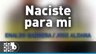 Naciste Para Mi, Enaldo Barrera y Jose Aldana - Audio