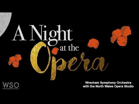 A Night At The Opera Part 2 - Wrexham Symphony Orchestra and the North Wales Opera Studio