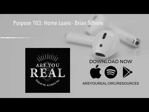 Purpose 103: Home Loans - Brian Schiele