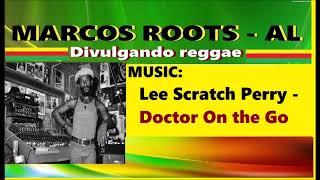 DIVULGANDO: Lee Scratch Perry - Doctor On the Go / MARCOS ROOTS - AL