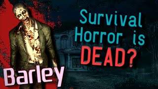 Is Survival Horror Dead? - Barley