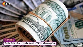Dollar rekord səviyyədə bahalaşdı – Türkiyədə ÇAŞQINLIQ