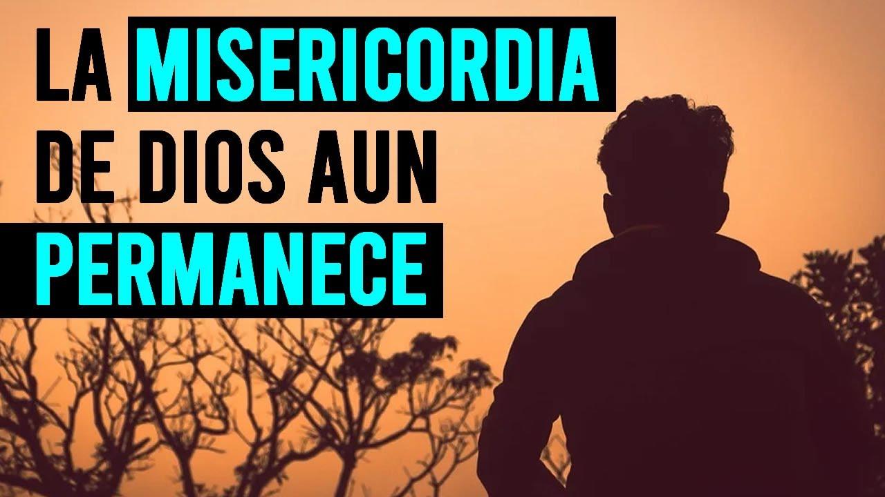 LA MISERICORDIA DE DIOS AUN PERMANECE
