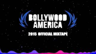 Bollywood America Official Mixtape 2015: PART TWO