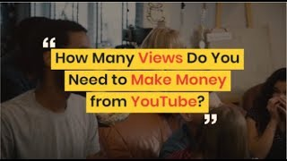 How Many Views Do You Need to Make Money from YouTube