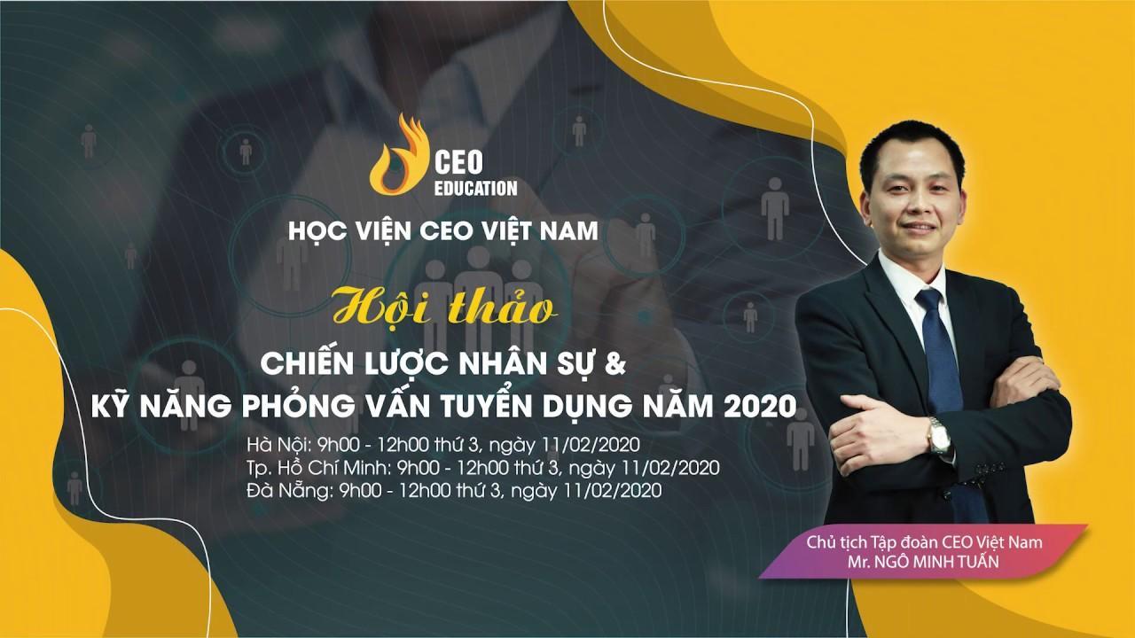 Chiến Lược Nhân Sự & Kỹ Năng Tuyển Dụng Nhân Sự Năm 2020 – Học Viện CEO Việt Nam