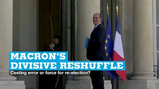 Macron's divisive reshuffle: Casting error or force for re-election?