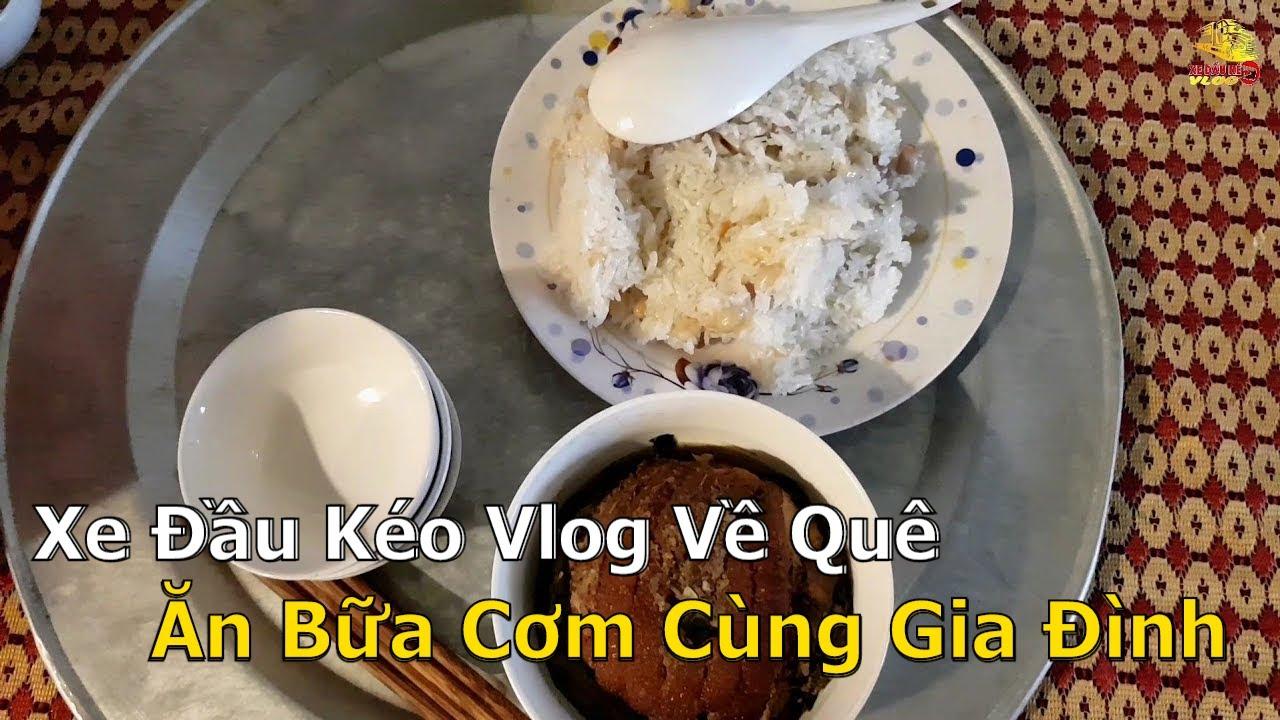Xe Đầu Kéo Vlog Về Quê Ăn Bữa Cơm Cùng Gia Đình | Xe Đầu Kéo Vlog #159