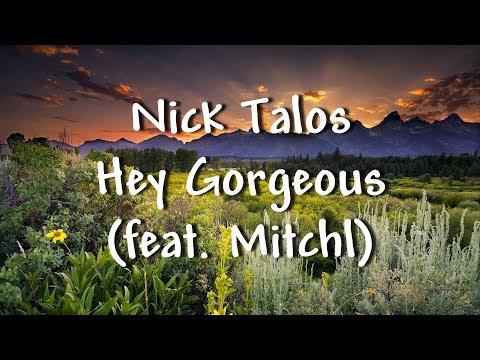 Nick Talos - Hey Gorgeous (feat. Mitchl) - Lyrics