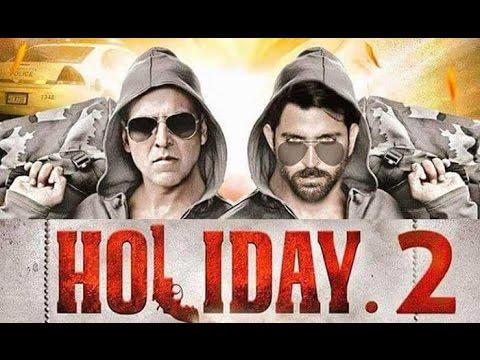 Holiday 2  2017 Akshay Kumar, Hrithik Roshan