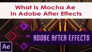 | What Is Mocha Ae IN Adobe After Effects | - Chapter 7