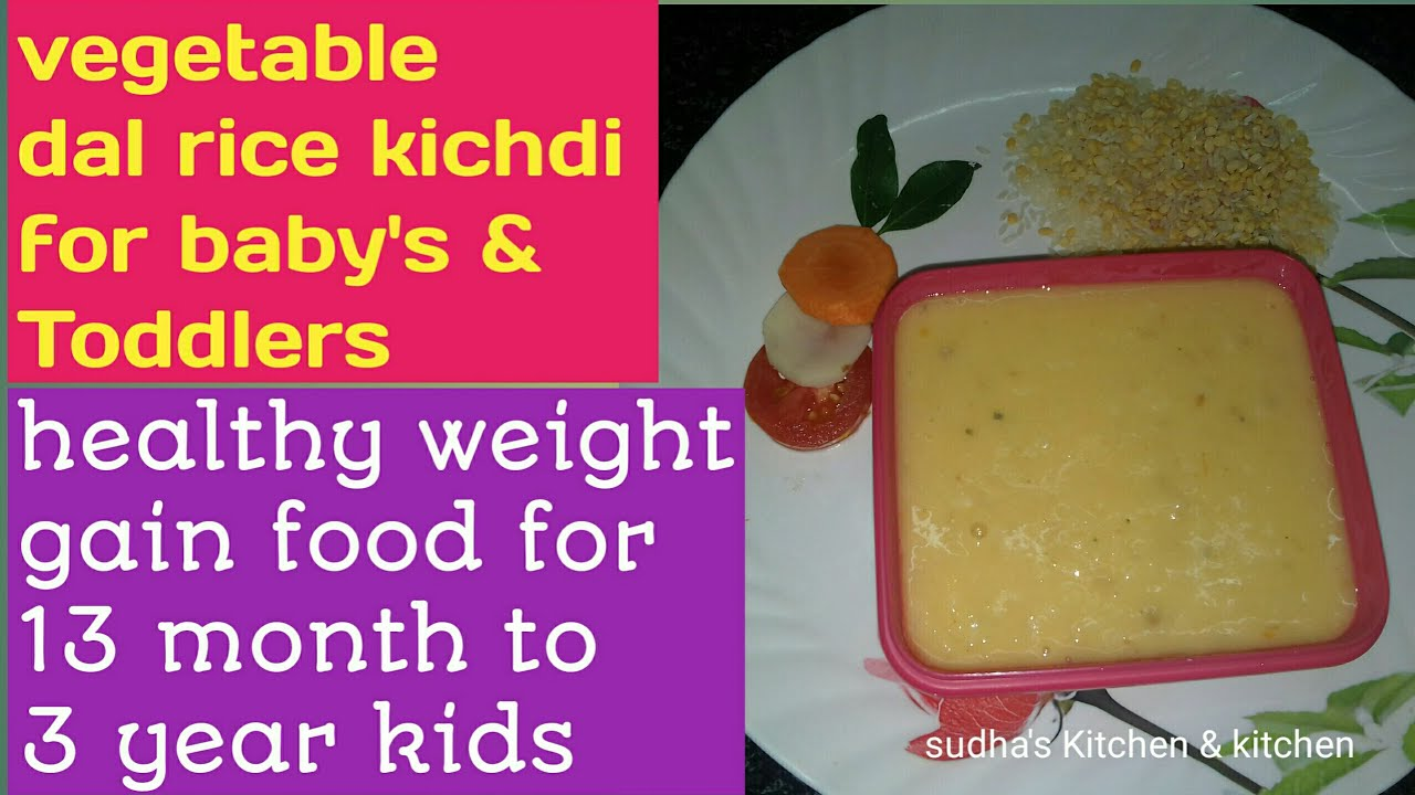 rice dal vegetable kichdi for 13 month s to 3 year kids healthy