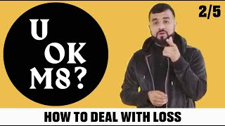 UOKM8? Dealing With Loss & Ways To Cope