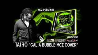 Taïro - Gyal A Bubble - MCZ Cover [Jan.2013] #readyfiwine