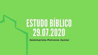 Estudo Bíblico   Seminarista Petronio Junior - 29.07.2020