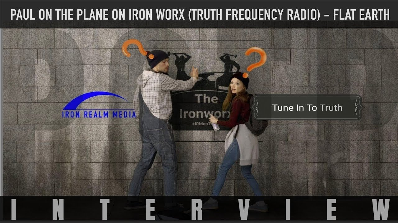 Paul On The Plane on Iron Worx (Truth Frequency Radio) - FLAT EARTH