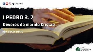 I Pe 3. 7   Os deveres do marido Cristão    Rev. Geazy Liscio