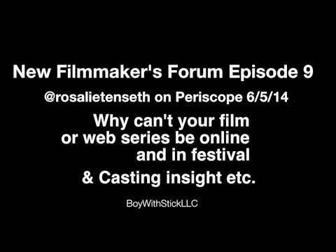 New Filmmakers Forum Episode 9- Why can't my film be online while in Festivals?