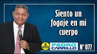 """Nº 077 """"¿POR QUÉ SIENTO UN FOGAJE EN MI ESPALDA? Pastor Pedro Carrillo"""